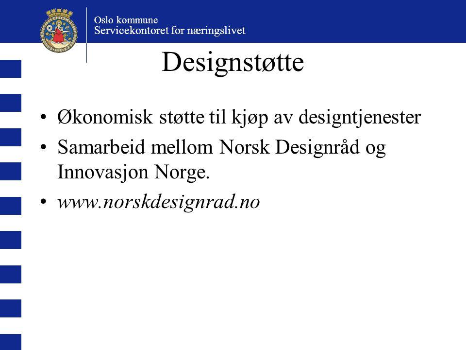 Oslo kommune Servicekontoret for næringslivet Designstøtte Økonomisk støtte til kjøp av designtjenester Samarbeid mellom Norsk Designråd og Innovasjon Norge.