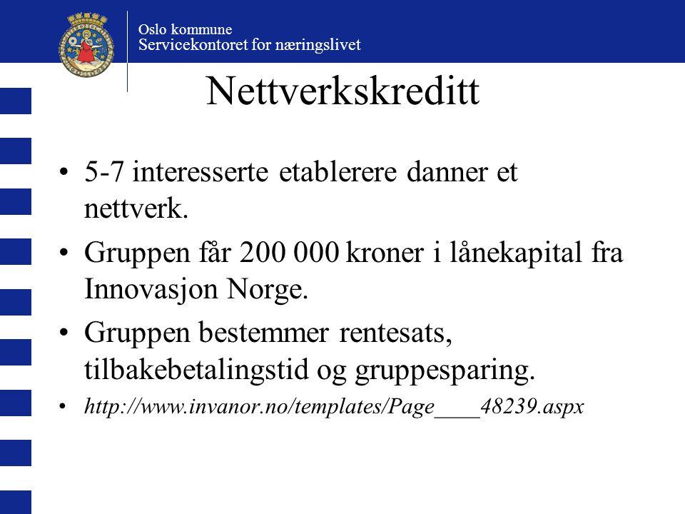 Oslo kommune Servicekontoret for næringslivet Nettverkskreditt 5-7 interesserte etablerere danner et nettverk.