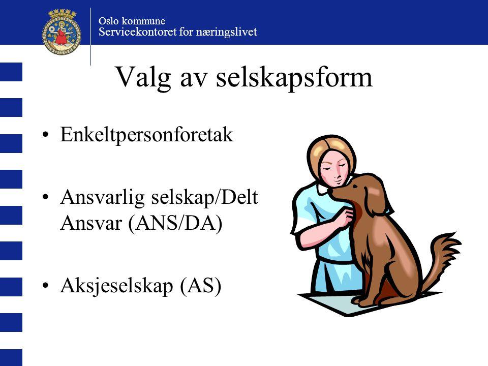 Oslo kommune Servicekontoret for næringslivet Valg av selskapsform Enkeltpersonforetak Ansvarlig selskap/Delt Ansvar (ANS/DA) Aksjeselskap (AS)