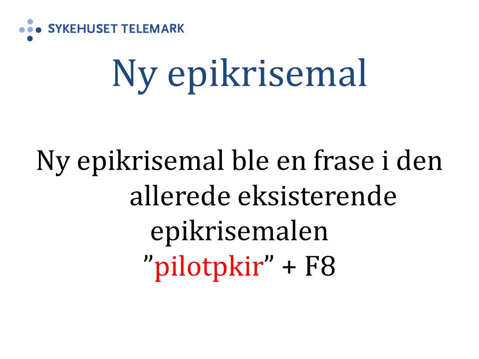 "Ny epikrisemal Ny epikrisemal ble en frase i den allerede eksisterende epikrisemalen ""pilotpkir"" + F8"