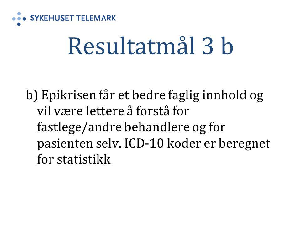 Resultatmål 3 b b) Epikrisen får et bedre faglig innhold og vil være lettere å forstå for fastlege/andre behandlere og for pasienten selv. ICD-10 kode