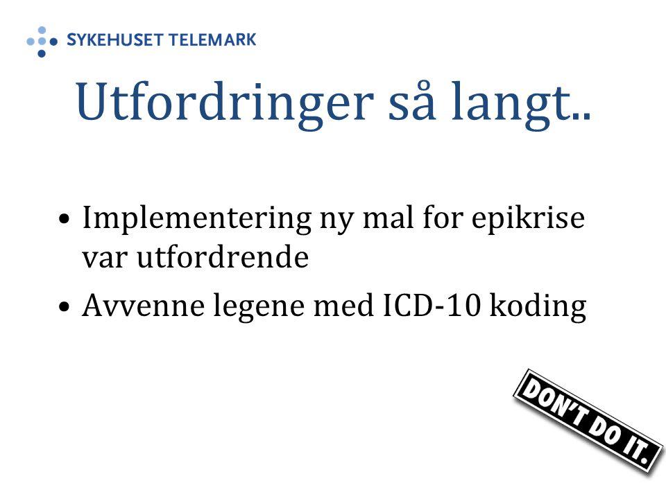 Utfordringer så langt.. Implementering ny mal for epikrise var utfordrende Avvenne legene med ICD-10 koding