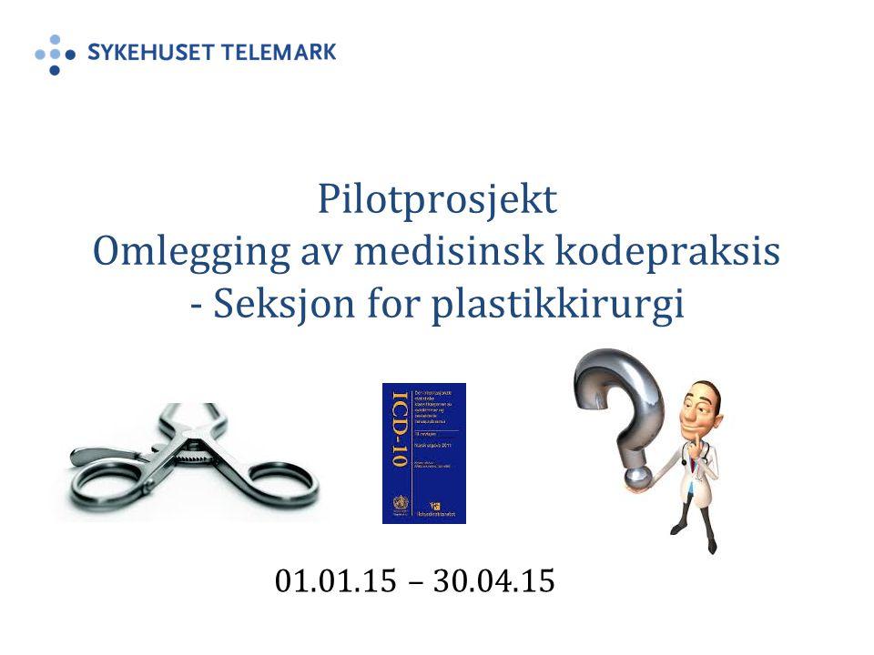 Pilotprosjekt Omlegging av medisinsk kodepraksis - Seksjon for plastikkirurgi 01.01.15 – 30.04.15