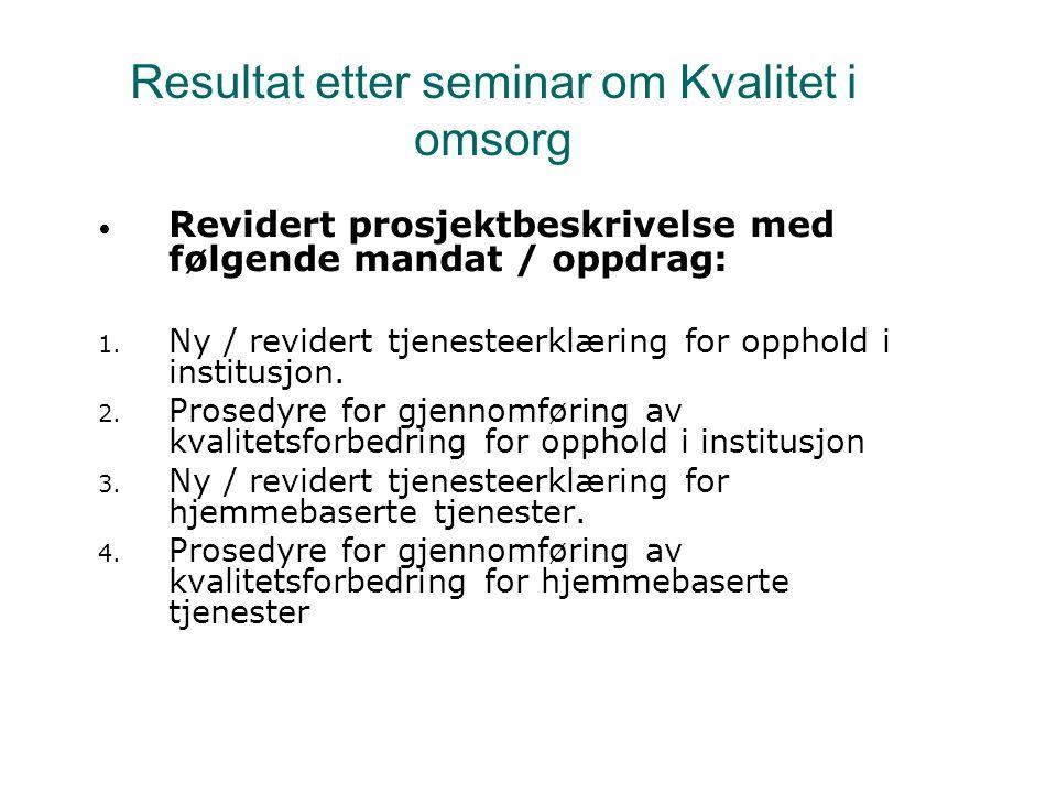 Resultat etter seminar om Kvalitet i omsorg Revidert prosjektbeskrivelse med følgende mandat / oppdrag: 1.