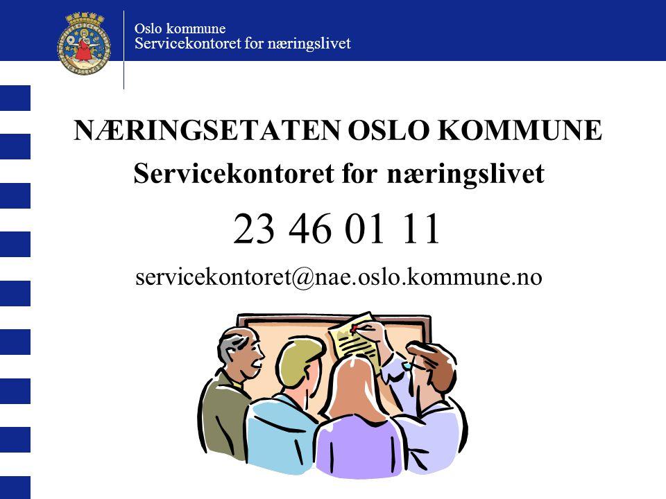Oslo kommune Servicekontoret for næringslivet NÆRINGSETATEN OSLO KOMMUNE Servicekontoret for næringslivet 23 46 01 11 servicekontoret@nae.oslo.kommune