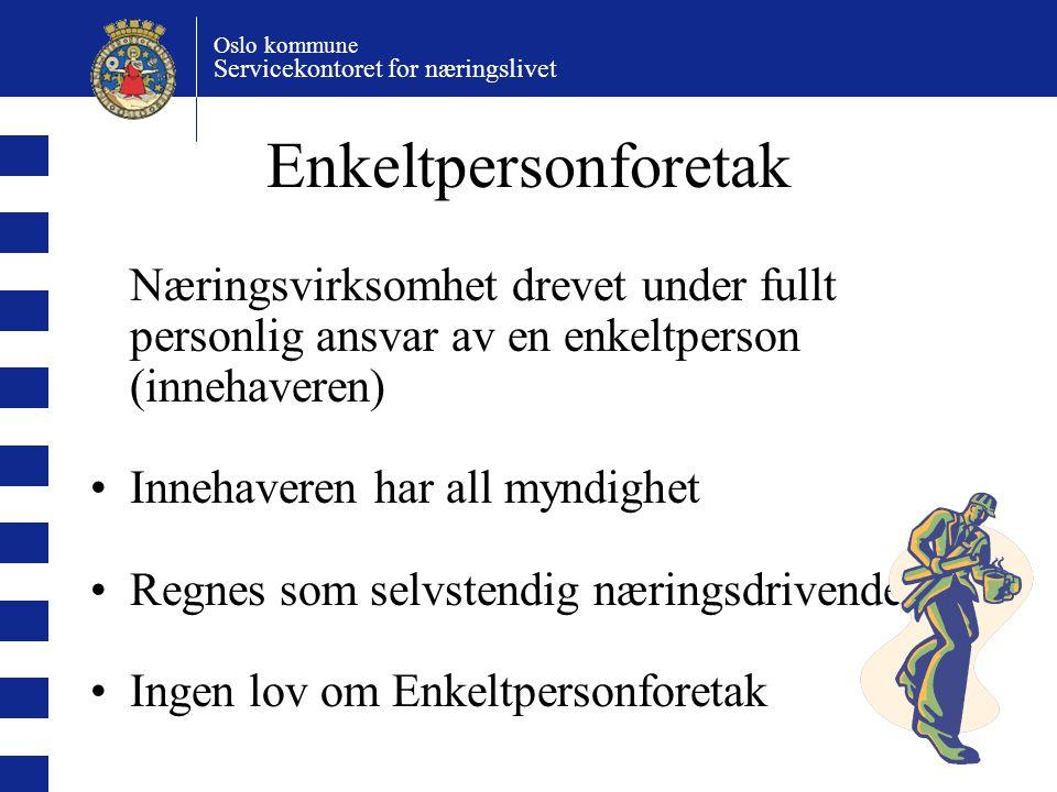 Oslo kommune Servicekontoret for næringslivet Enkeltpersonforetak Næringsvirksomhet drevet under fullt personlig ansvar av en enkeltperson (innehavere