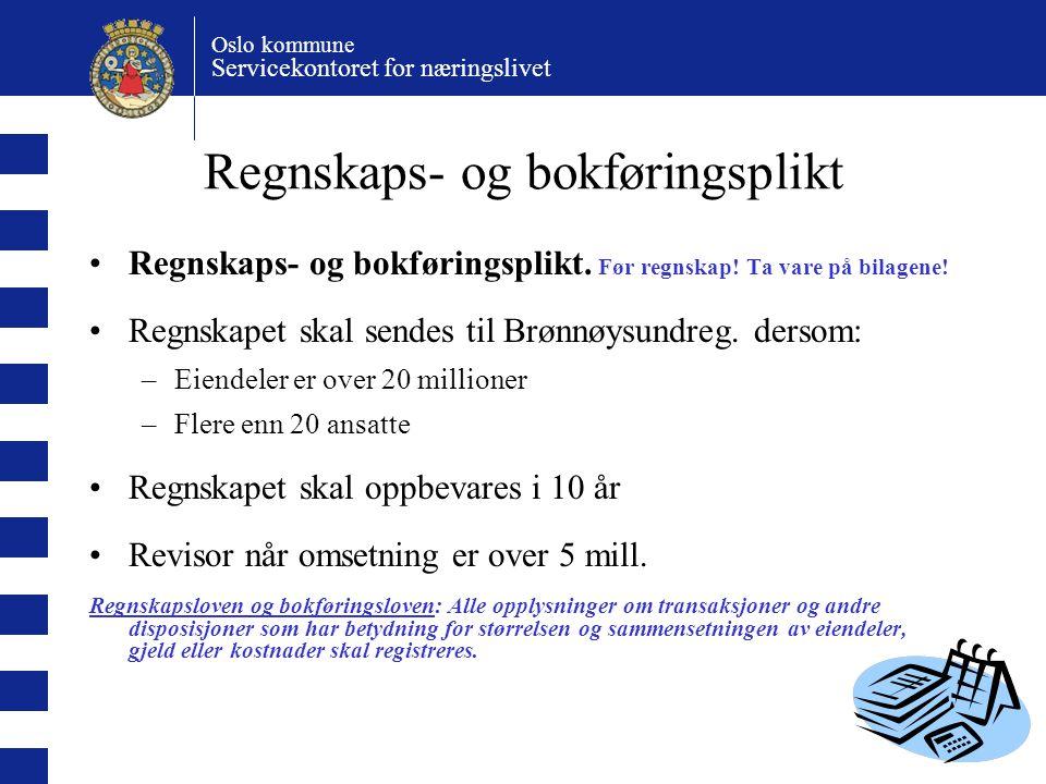 Oslo kommune Servicekontoret for næringslivet Regnskaps- og bokføringsplikt Regnskaps- og bokføringsplikt. Før regnskap! Ta vare på bilagene! Regnskap