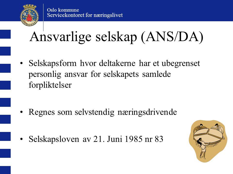 Oslo kommune Servicekontoret for næringslivet Ansvarlige selskap (ANS/DA) Selskapsform hvor deltakerne har et ubegrenset personlig ansvar for selskape