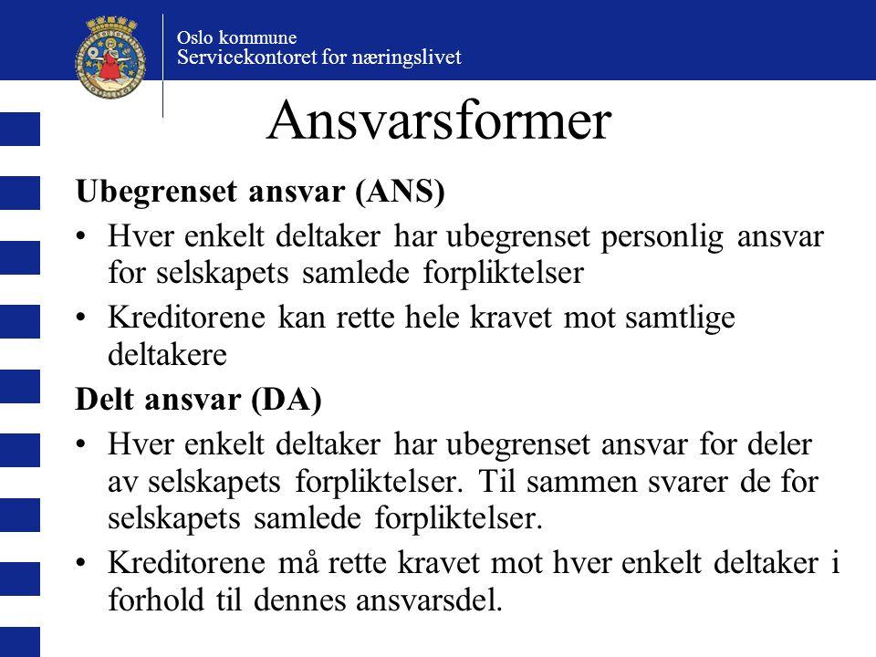 Oslo kommune Servicekontoret for næringslivet Ansvarsformer Ubegrenset ansvar (ANS) Hver enkelt deltaker har ubegrenset personlig ansvar for selskapet