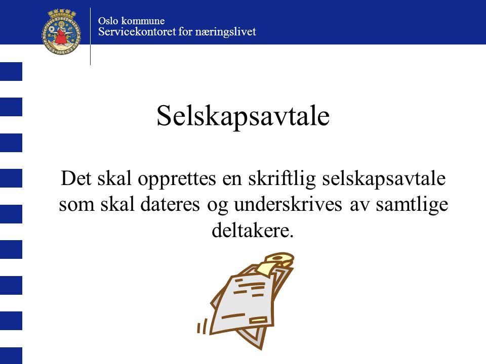 Oslo kommune Servicekontoret for næringslivet Selskapsavtale Det skal opprettes en skriftlig selskapsavtale som skal dateres og underskrives av samtli