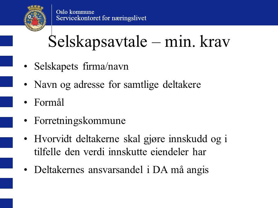 Oslo kommune Servicekontoret for næringslivet Selskapsavtale – min. krav Selskapets firma/navn Navn og adresse for samtlige deltakere Formål Forretnin