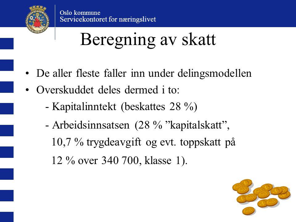 Oslo kommune Servicekontoret for næringslivet Beregning av skatt De aller fleste faller inn under delingsmodellen Overskuddet deles dermed i to: - Kap