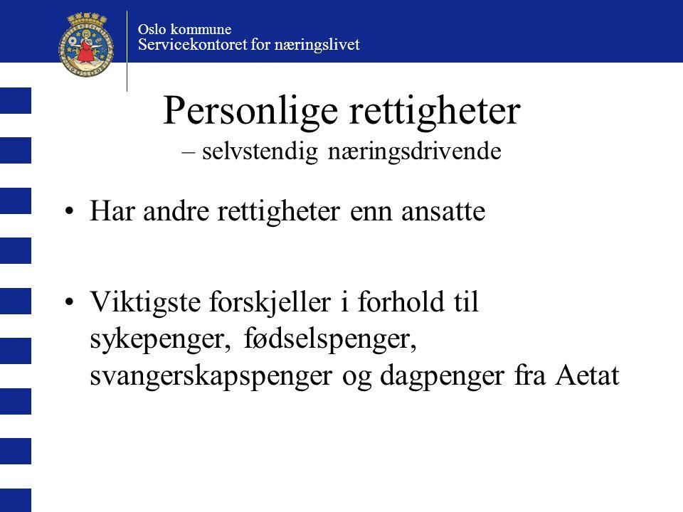 Oslo kommune Servicekontoret for næringslivet Personlige rettigheter – selvstendig næringsdrivende Har andre rettigheter enn ansatte Viktigste forskje