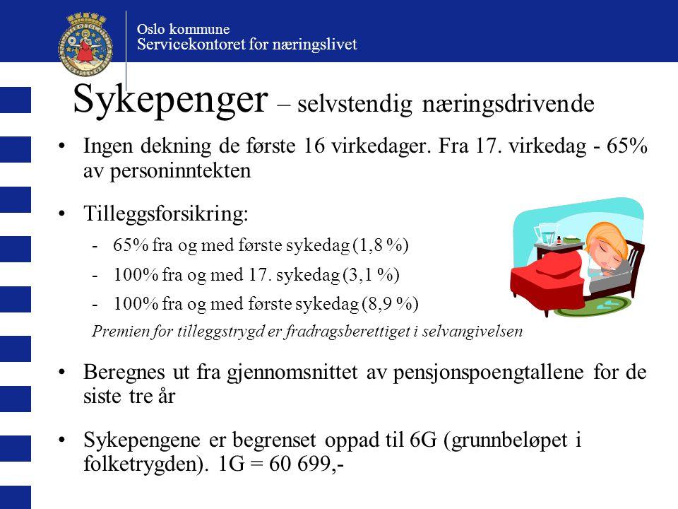 Oslo kommune Servicekontoret for næringslivet Sykepenger – selvstendig næringsdrivende Ingen dekning de første 16 virkedager. Fra 17. virkedag - 65% a