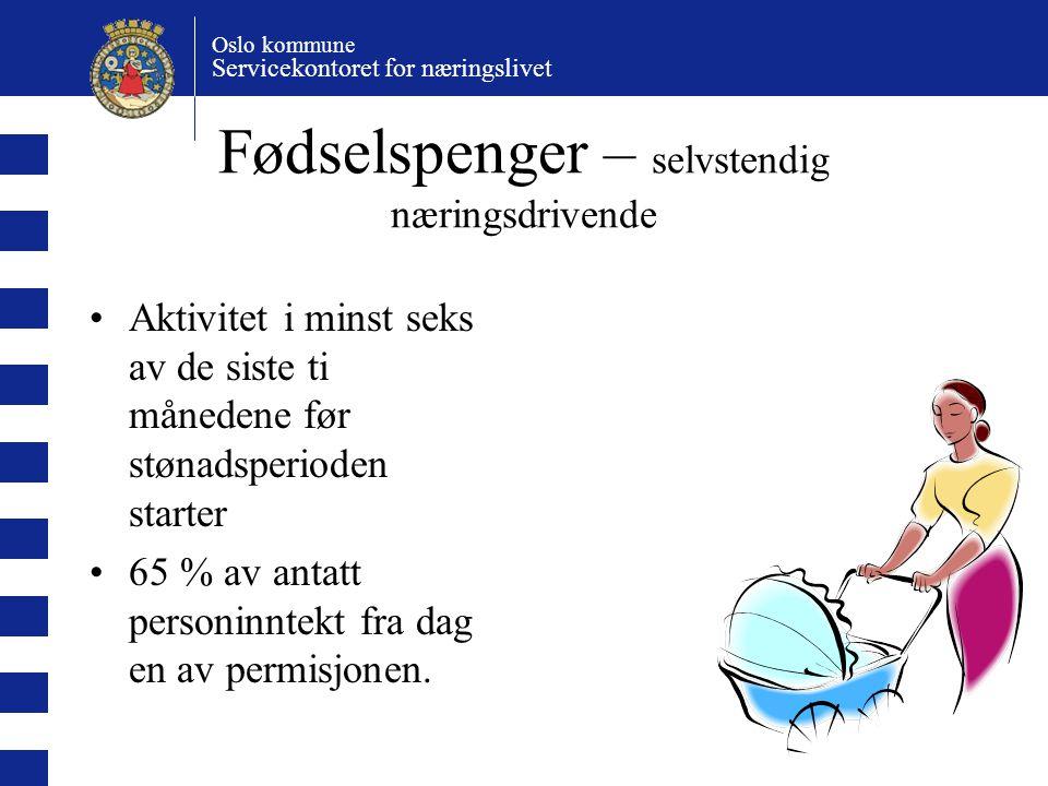 Oslo kommune Servicekontoret for næringslivet Fødselspenger – selvstendig næringsdrivende Aktivitet i minst seks av de siste ti månedene før stønadspe