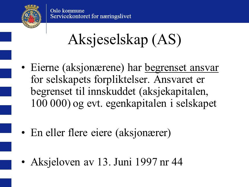 Oslo kommune Servicekontoret for næringslivet Aksjeselskap (AS) Eierne (aksjonærene) har begrenset ansvar for selskapets forpliktelser. Ansvaret er be