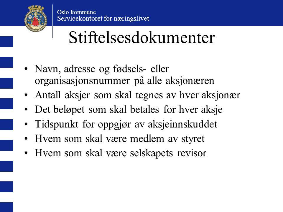 Oslo kommune Servicekontoret for næringslivet Stiftelsesdokumenter Navn, adresse og fødsels- eller organisasjonsnummer på alle aksjonæren Antall aksje