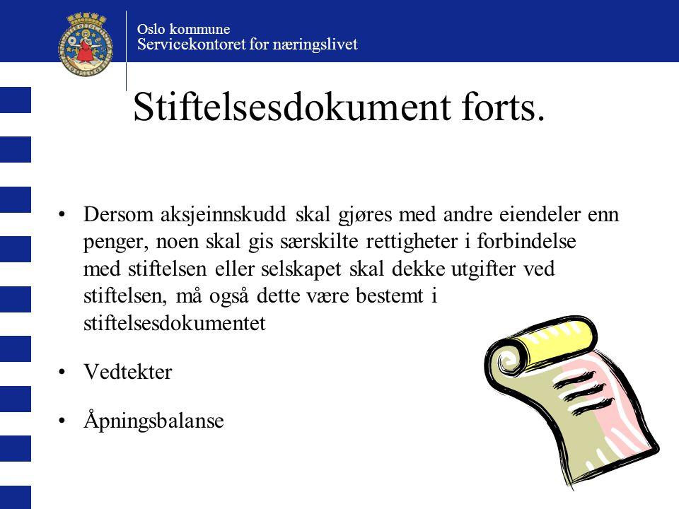 Oslo kommune Servicekontoret for næringslivet Stiftelsesdokument forts. Dersom aksjeinnskudd skal gjøres med andre eiendeler enn penger, noen skal gis