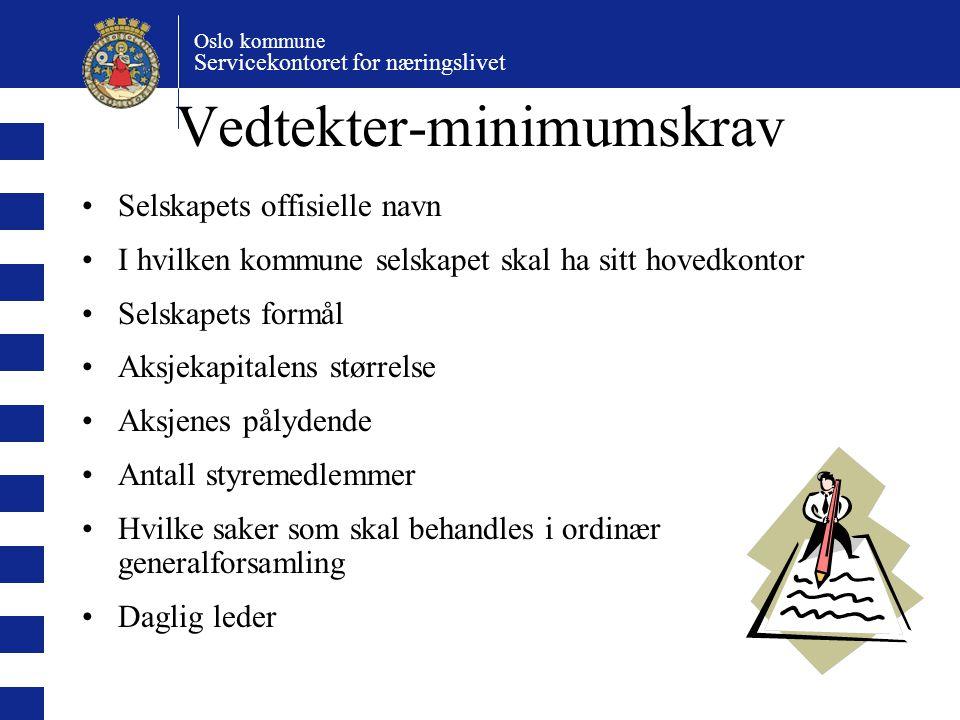 Oslo kommune Servicekontoret for næringslivet Vedtekter-minimumskrav Selskapets offisielle navn I hvilken kommune selskapet skal ha sitt hovedkontor S