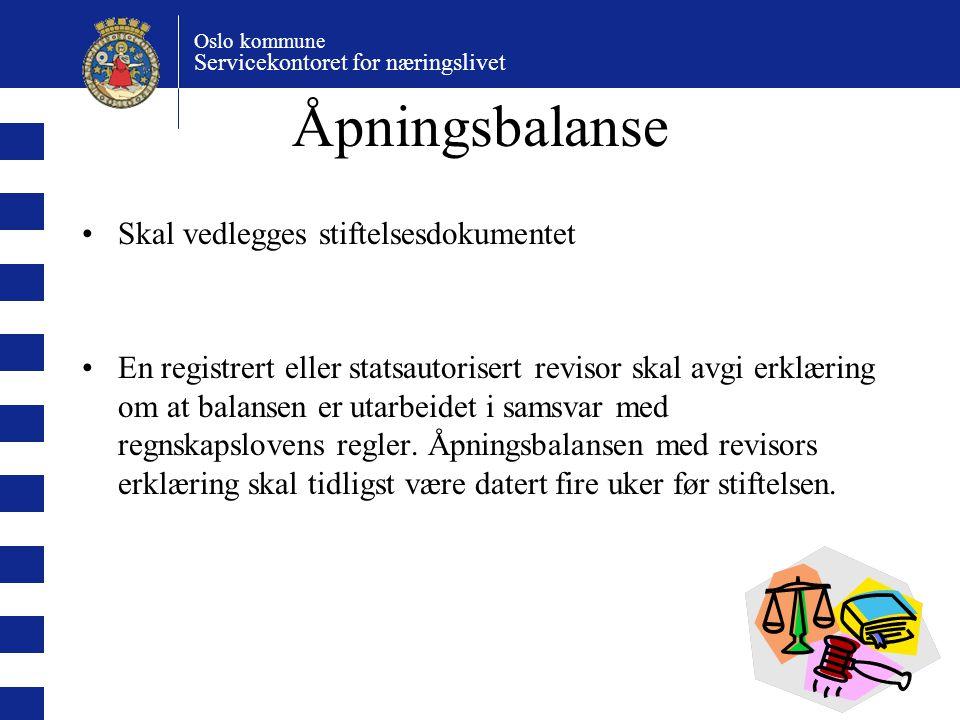 Oslo kommune Servicekontoret for næringslivet Åpningsbalanse Skal vedlegges stiftelsesdokumentet En registrert eller statsautorisert revisor skal avgi