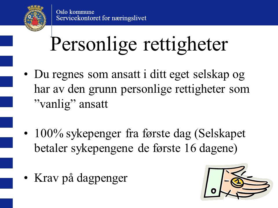 Oslo kommune Servicekontoret for næringslivet Personlige rettigheter Du regnes som ansatt i ditt eget selskap og har av den grunn personlige rettighet