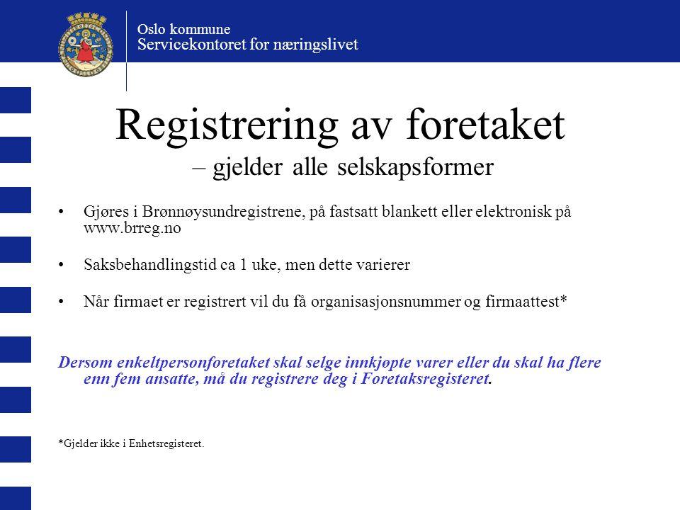 Oslo kommune Servicekontoret for næringslivet Registrering av foretaket – gjelder alle selskapsformer Gjøres i Brønnøysundregistrene, på fastsatt blan
