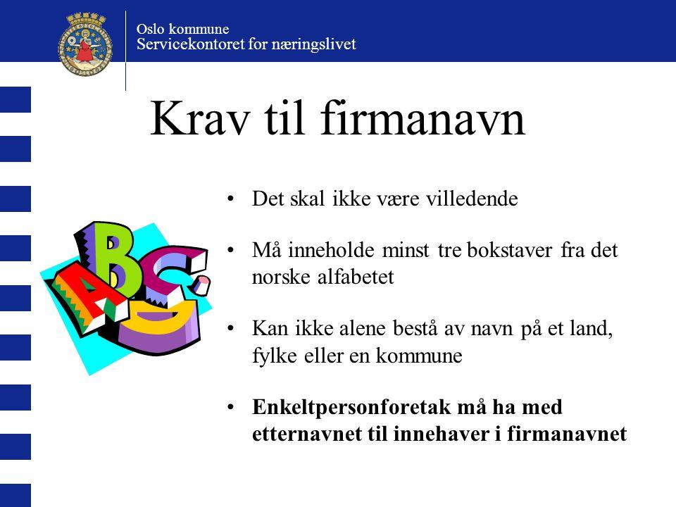 Oslo kommune Servicekontoret for næringslivet Krav til firmanavn Det skal ikke være villedende Må inneholde minst tre bokstaver fra det norske alfabet