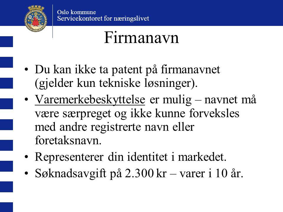 Oslo kommune Servicekontoret for næringslivet Firmanavn Du kan ikke ta patent på firmanavnet (gjelder kun tekniske løsninger). Varemerkebeskyttelse er