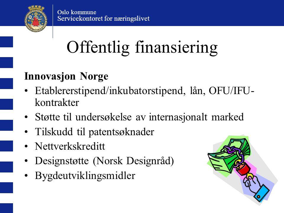 Oslo kommune Servicekontoret for næringslivet Offentlig finansiering Innovasjon Norge Etablererstipend/inkubatorstipend, lån, OFU/IFU- kontrakter Støt