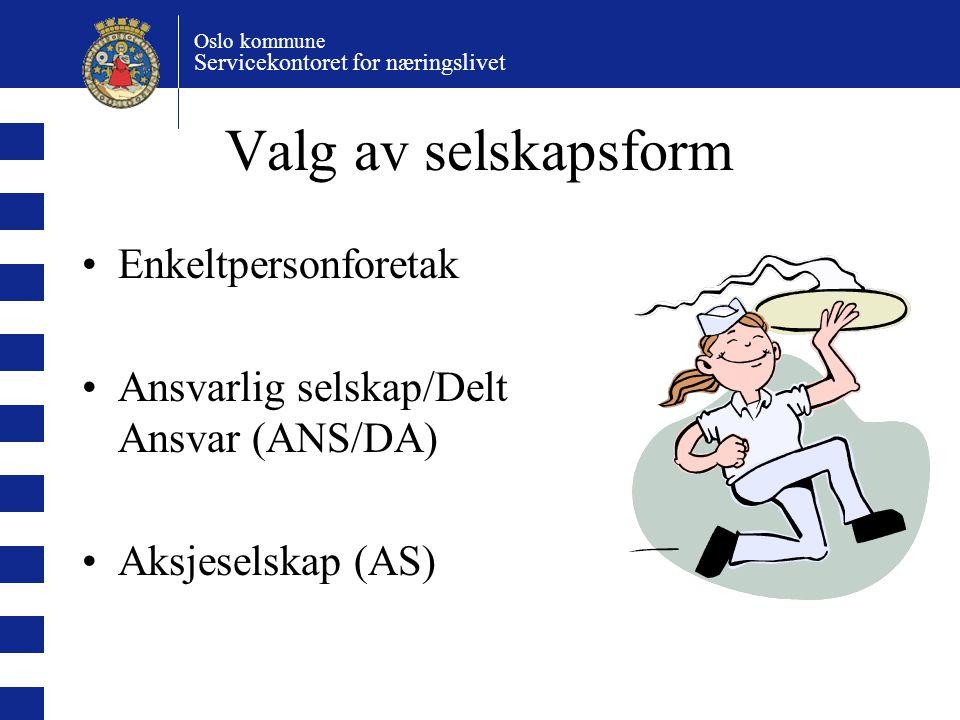 Oslo kommune Servicekontoret for næringslivet Valg av selskapsform Enkeltpersonsforetak Ansvarlig selskap (ANS/DA) Aksjeselskap (AS) Skal du starte alene kan du velge mellom enkeltpersonsforetak og aksjeselskap.