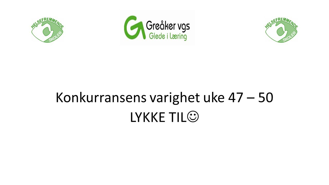 Konkurransens varighet uke 47 – 50 LYKKE TIL