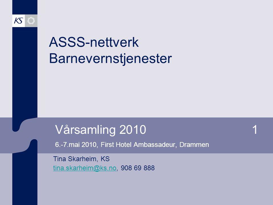 Vårsamling 20101 6.-7.mai 2010, First Hotel Ambassadeur, Drammen ASSS-nettverk Barnevernstjenester Tina Skarheim, KS tina.skarheim@ks.notina.skarheim@ks.no, 908 69 888