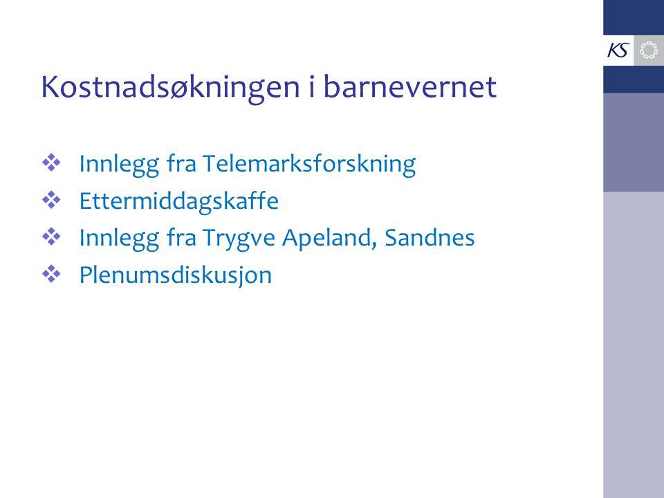 Kostnadsøkningen i barnevernet  Innlegg fra Telemarksforskning  Ettermiddagskaffe  Innlegg fra Trygve Apeland, Sandnes  Plenumsdiskusjon