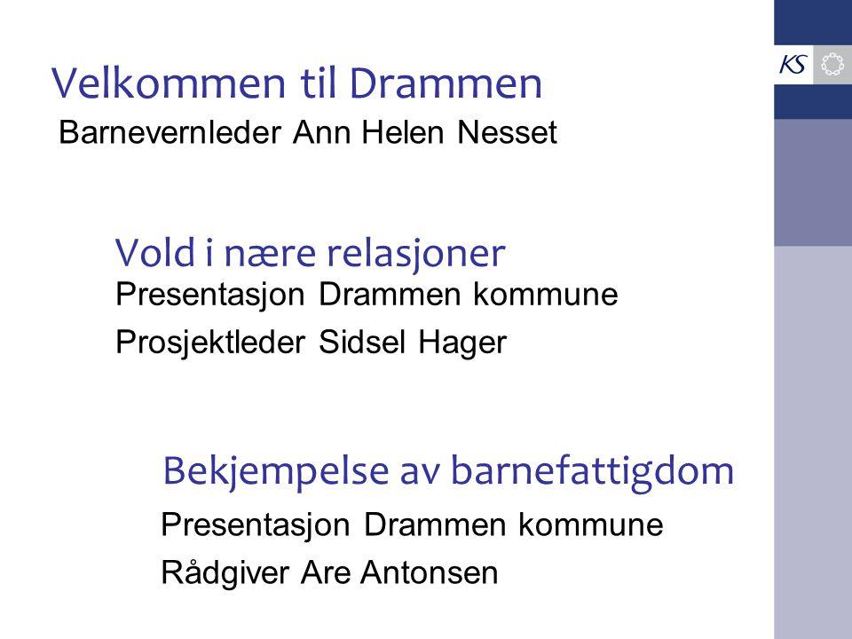 Vold i nære relasjoner Presentasjon Drammen kommune Prosjektleder Sidsel Hager Bekjempelse av barnefattigdom Presentasjon Drammen kommune Rådgiver Are