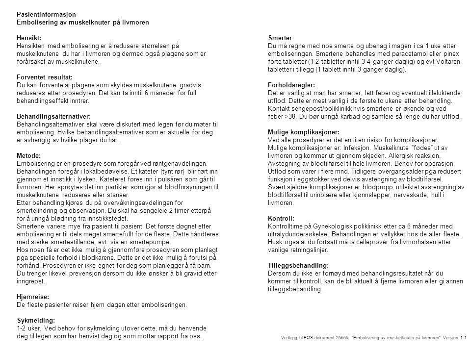 Pasientinformasjon Embolisering av muskelknuter på livmoren Kontaktinformasjon: Gynekologisk poliklinikk – mandag til fredag 08:00-15:30 Telefon: 72 57 44 74 Generell gynekologi – sengepost Telefon: 72 57 44 72