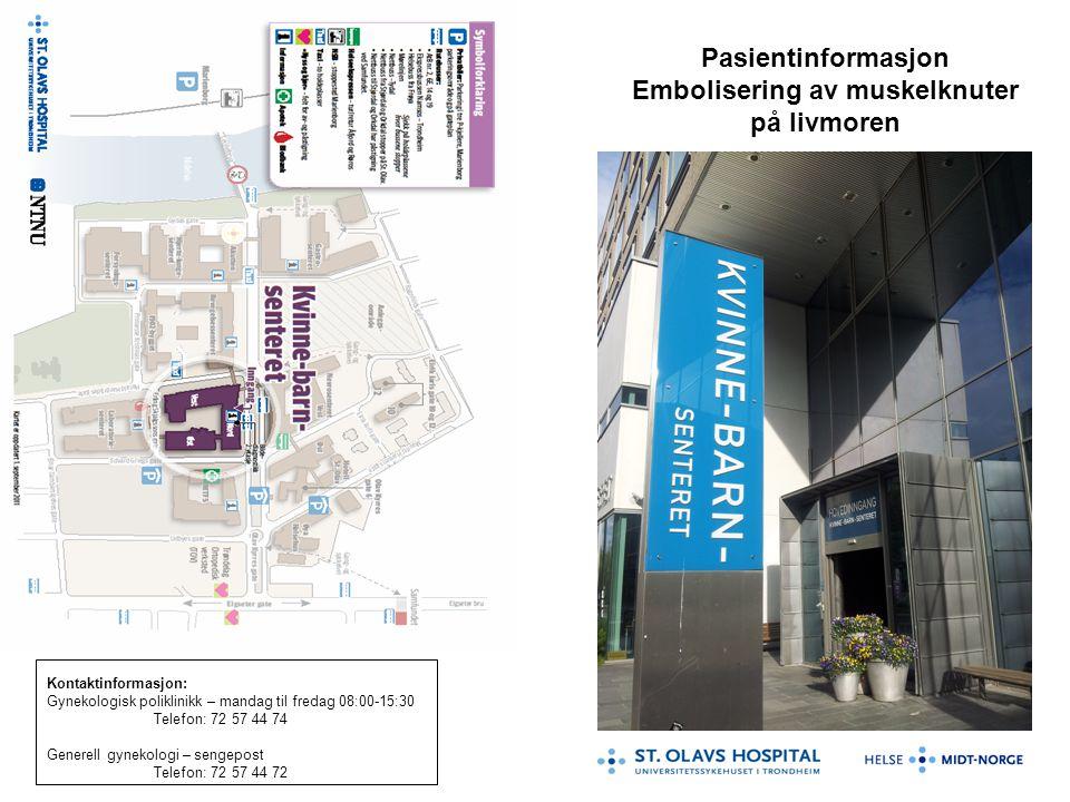 Pasientinformasjon Embolisering av muskelknuter på livmoren Kontaktinformasjon: Gynekologisk poliklinikk – mandag til fredag 08:00-15:30 Telefon: 72 5