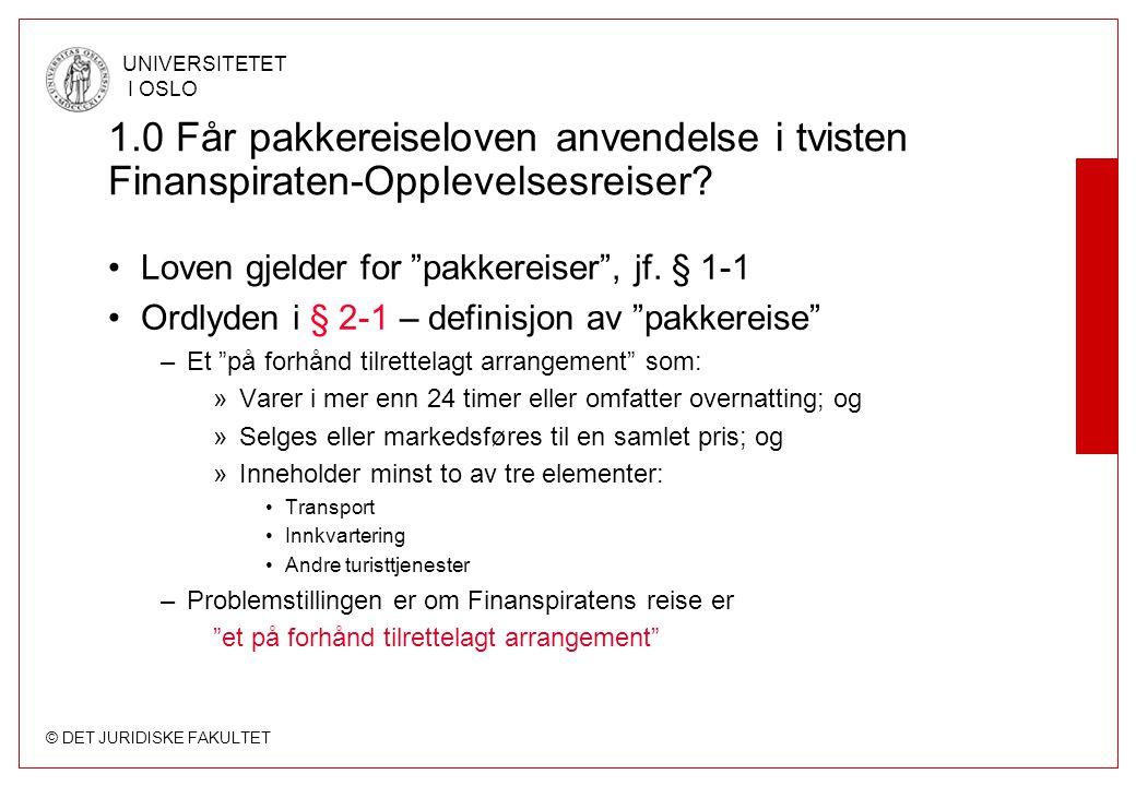 © DET JURIDISKE FAKULTET UNIVERSITETET I OSLO 1.0 Får pakkereiseloven anvendelse i tvisten Finanspiraten-Opplevelsesreiser.