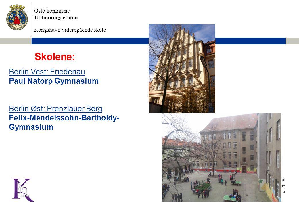 Oslo kommune Utdanningsetaten Kongshavn videregående skole 3/27/2015 Dokumentnavn 4 Skolene: Berlin Vest: Friedenau Paul Natorp Gymnasium Berlin Øst: