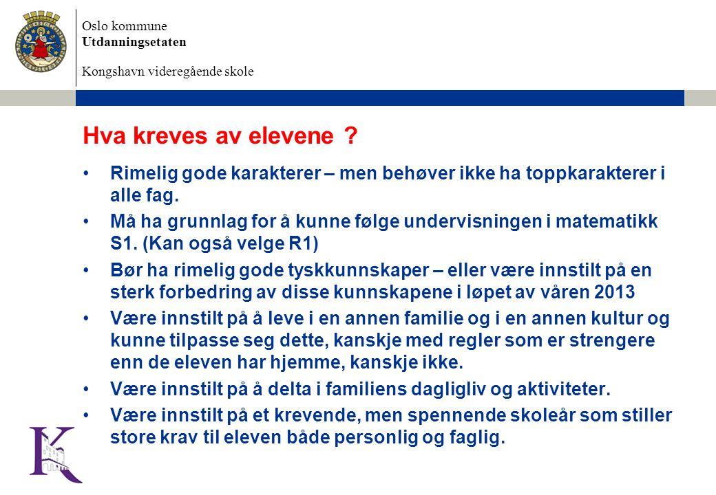 Oslo kommune Utdanningsetaten Kongshavn videregående skole Hva kreves av elevene ? Rimelig gode karakterer – men behøver ikke ha toppkarakterer i alle