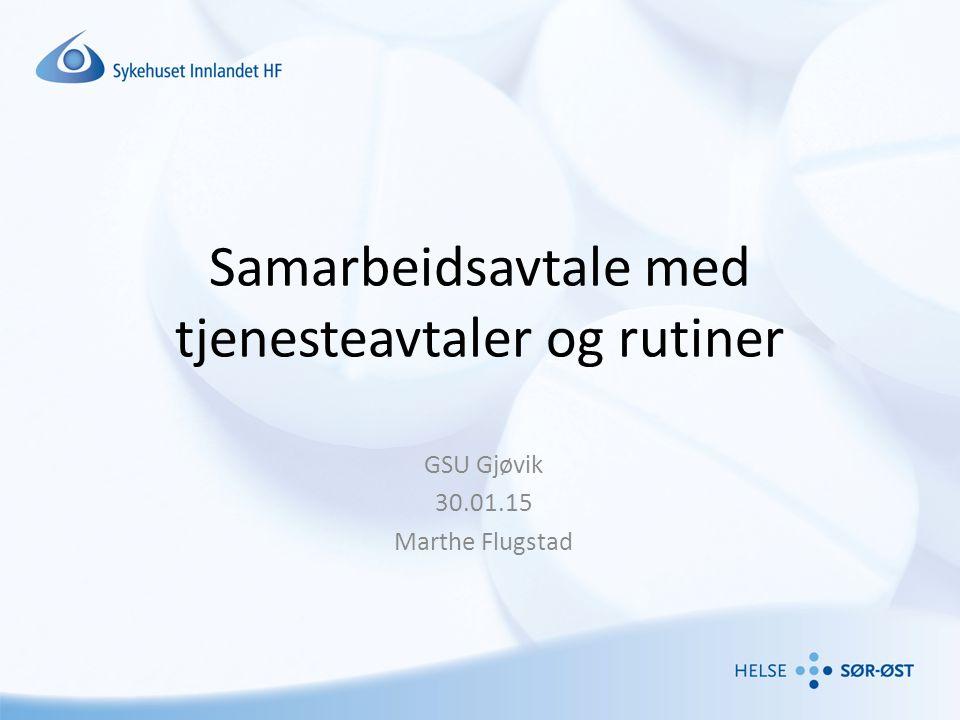 Samarbeidsavtale med tjenesteavtaler og rutiner GSU Gjøvik 30.01.15 Marthe Flugstad