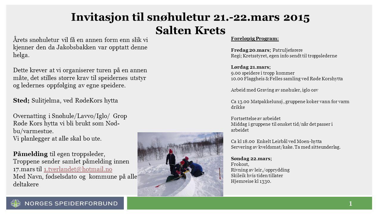 1 Invitasjon til snøhuletur 21.-22.mars 2015 Salten Krets Årets snøhuletur vil få en annen form enn slik vi kjenner den da Jakobsbakken var opptatt de