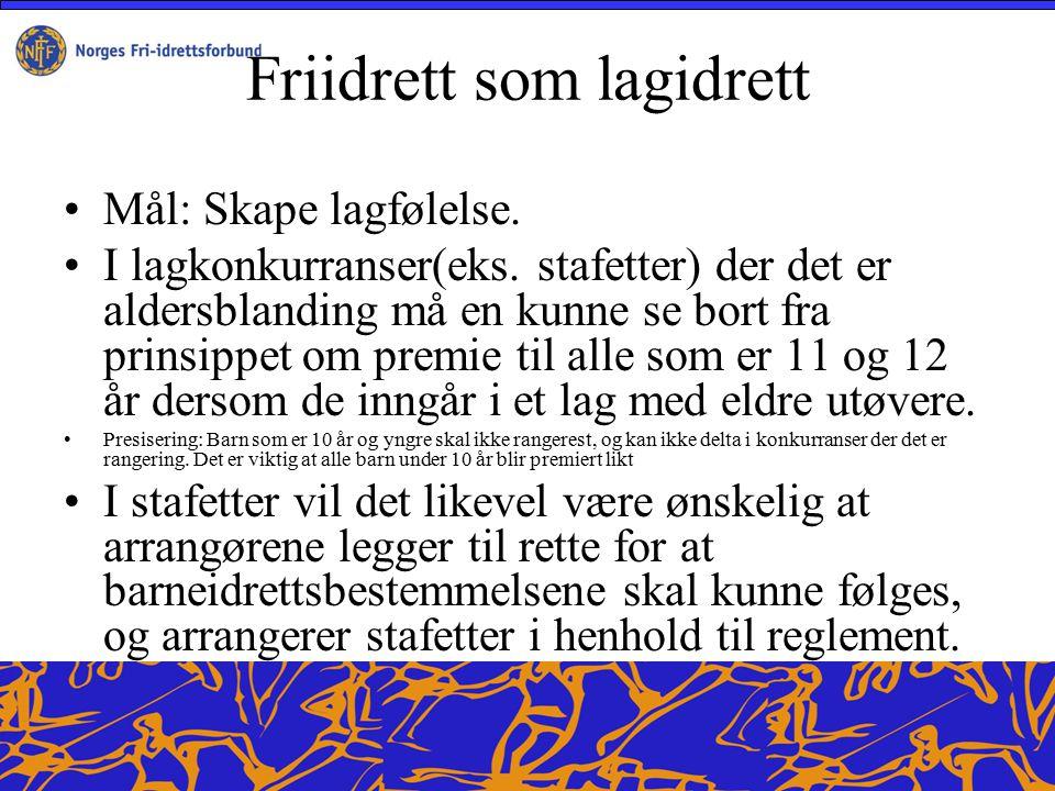 Friidrett som lagidrett Mål: Skape lagfølelse. I lagkonkurranser(eks.