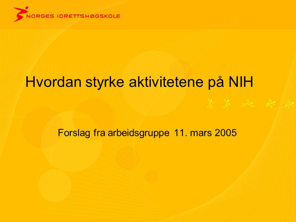 Hvordan styrke aktivitetene på NIH Forslag fra arbeidsgruppe 11. mars 2005