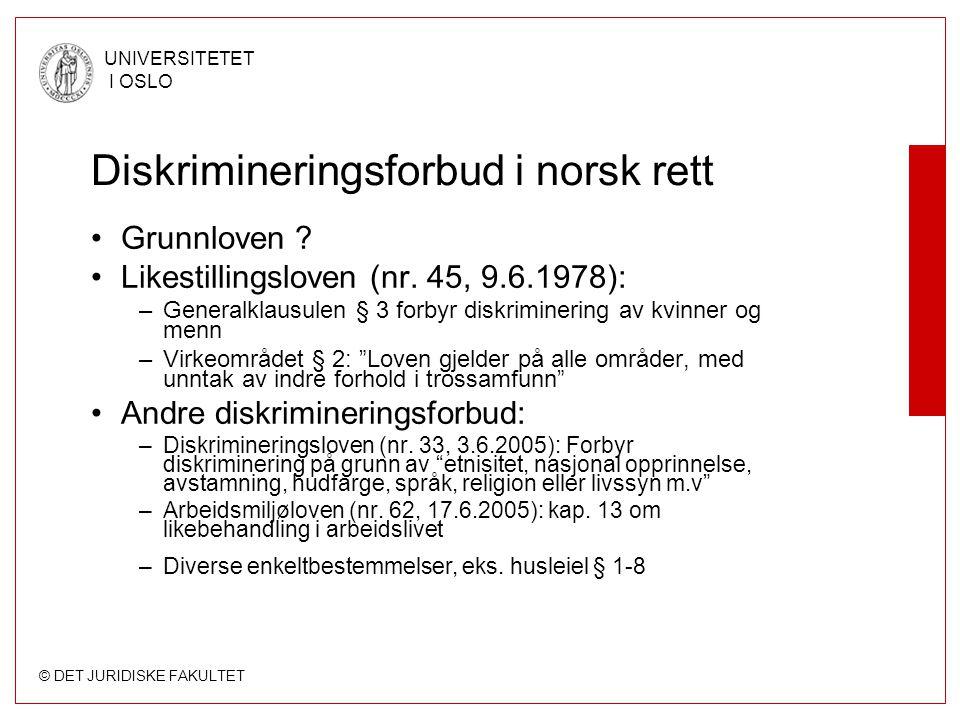 © DET JURIDISKE FAKULTET UNIVERSITETET I OSLO Diskrimineringsforbud i norsk rett Grunnloven ? Likestillingsloven (nr. 45, 9.6.1978): –Generalklausulen