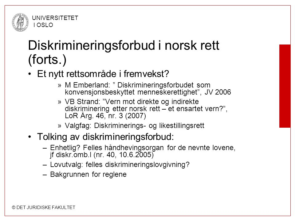 """© DET JURIDISKE FAKULTET UNIVERSITETET I OSLO Diskrimineringsforbud i norsk rett (forts.) Et nytt rettsområde i fremvekst? »M Emberland: """" Diskriminer"""