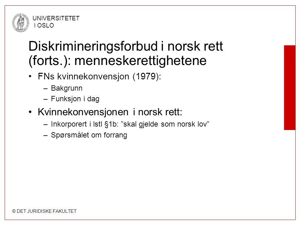 © DET JURIDISKE FAKULTET UNIVERSITETET I OSLO Diskrimineringsforbud i norsk rett (forts.): menneskerettighetene FNs kvinnekonvensjon (1979): –Bakgrunn