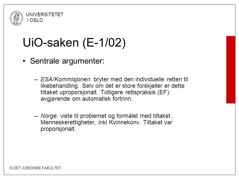 © DET JURIDISKE FAKULTET UNIVERSITETET I OSLO UiO-saken (E-1/02) Sentrale argumenter: –ESA/Kommisjonen: bryter med den individuelle retten til likebeh