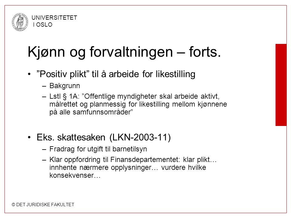 """© DET JURIDISKE FAKULTET UNIVERSITETET I OSLO Kjønn og forvaltningen – forts. """"Positiv plikt"""" til å arbeide for likestilling –Bakgrunn –Lstl § 1A: """"Of"""