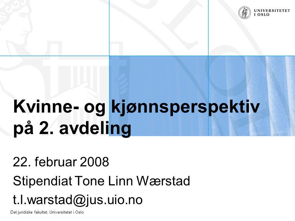 Det juridiske fakultet, Universitetet i Oslo Kvinne- og kjønnsperspektiv på 2. avdeling 22. februar 2008 Stipendiat Tone Linn Wærstad t.l.warstad@jus.