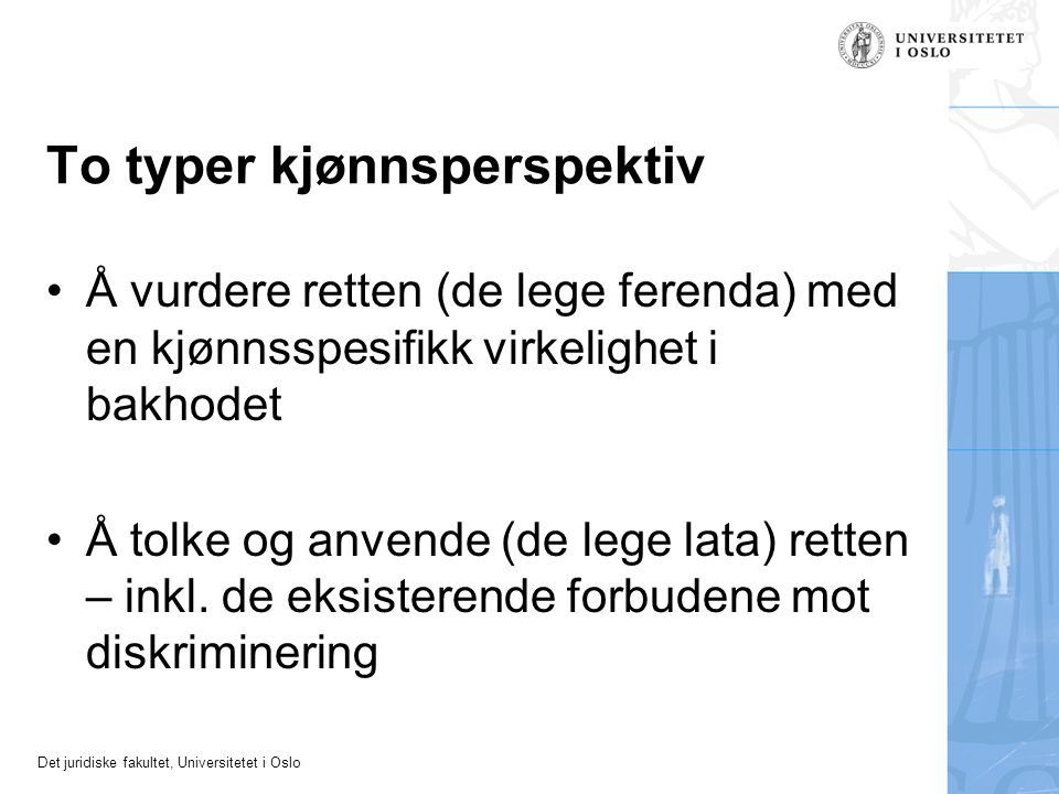 Det juridiske fakultet, Universitetet i Oslo To typer kjønnsperspektiv Å vurdere retten (de lege ferenda) med en kjønnsspesifikk virkelighet i bakhode